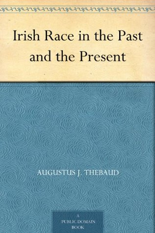 Irish Race in the Past and the Present Augustus J. Thébaud