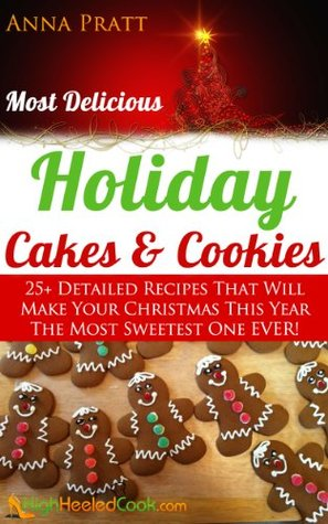 Most Delicious Holiday Cakes & Cookies: 25+ Simple & Quick Recipes Anna Pratt