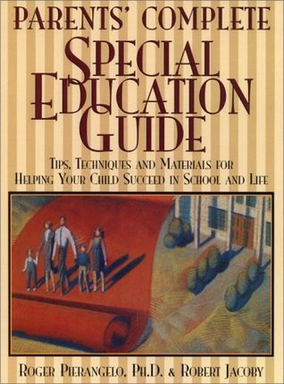 Parents Complete Special Education Guide: Tips, Techniques, and Materials for Helping Your Child Succeed in School and Life Roger Pierangelo