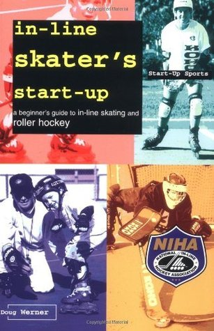 In-Line Skaters Start-Up: A Beginners Guide to In-Line Skating and Roller Hockey (Start-Up Sports series) Doug Werner