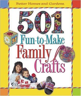 501 Fun to Make Family Crafts  by  Better Homes and Gardens