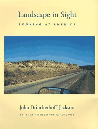 Landscape in Sight: Looking at America  by  J.B. Jackson