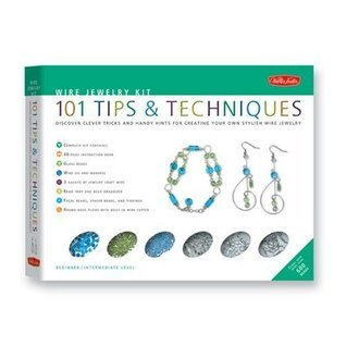 Wire Jewelry Kit: 101 Tips and Techniques: Discover Clever Tricks and Handy Hints for Creating Your Own Stylish Wire Jewelry Stefanie Girard