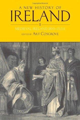 New History of Ireland, Volume II: Medieval Ireland 1169-1534 Art Cosgrove