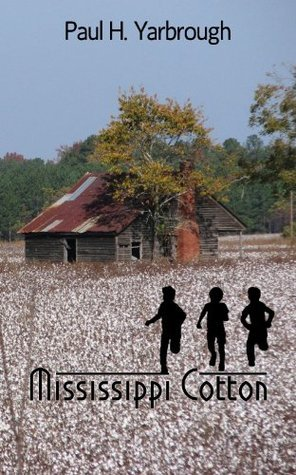 Mississippi Cotton (A Southern Novel) Paul H. Yarbrough
