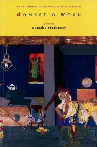 Domestic Work: Poems Natasha Trethewey