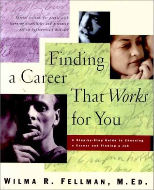Finding a Career That Works for You: A Step-By-Step Guide to Choosing a Career Wilma Fellman