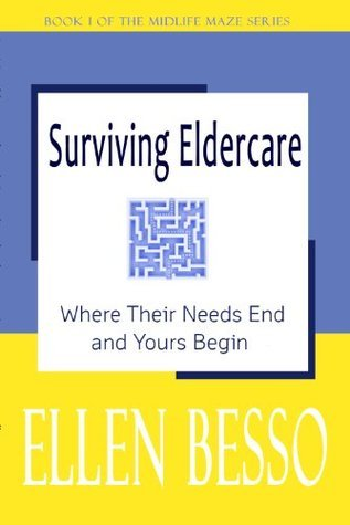 Surviving Eldercare: Where Their Needs End and Yours Begin (The MidLife Maze Series)  by  Ellen Besso
