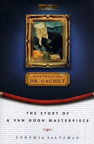 The Portrait of Dr. Gachet: The Story of a van Gogh Masterpiece  by  Cynthia Saltzman