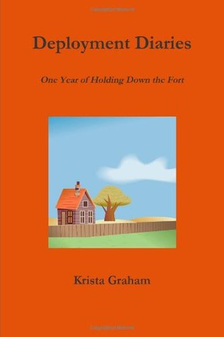 Deployment Diaries: One Year of Holding Down the Fort  by  Krista Graham