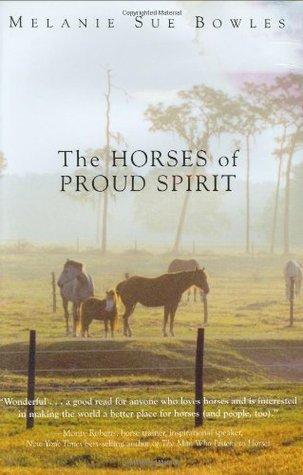 The Horses of Proud Spirit Melanie Sue Bowles