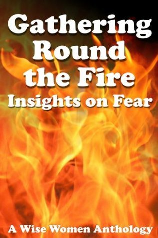 Gathering Round the Fire - Insight on Fear Chrystine Julian