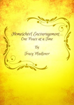 Homeschool Encouragement... One Peace at a Time Tracy Madlener