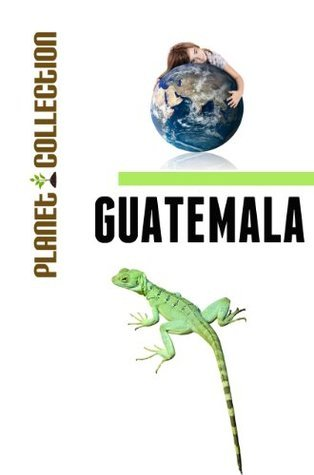 Guatemala: Picture Book (Educational Childrens Books Collection) - Level 2 (Planet Collection)  by  Planet Collection