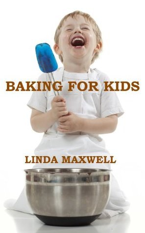 Baking For Kids  by  Linda Maxwell