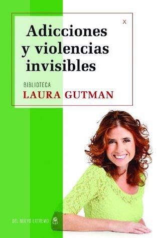 Adicciónes y violencias invisibles  by  Laura Gutman
