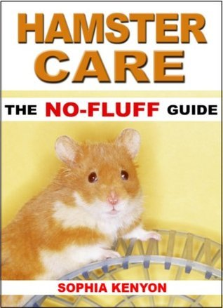 Hamster Care: The No Fluff Guide (No Fluff Guides) Sophia Kenyon