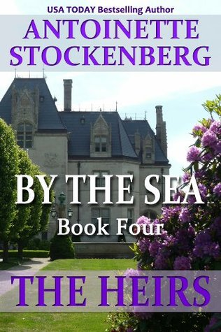 BY THE SEA, Book Four: THE HEIRS Antoinette Stockenberg