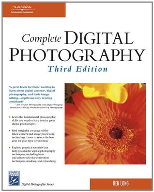 Complete Digital Photography (Digital Photography Series)  by  Ben Long