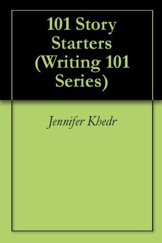 101 Story Starters (Writing 101 Series)  by  Jennifer Khedr