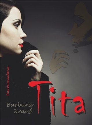 Tita. Das Vermächtnis  by  Inhaberin: Barbara Krauß Krauß Verlag
