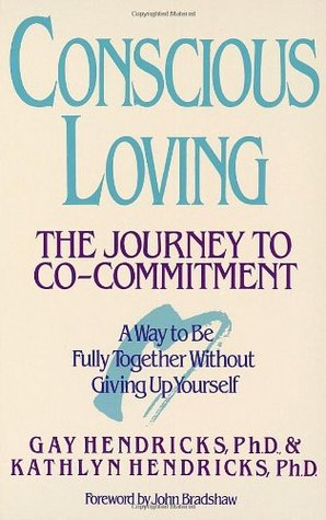 Conscious Loving: The Journey to Co-Commitment  by  Gay Hendricks