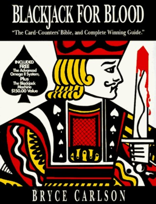 Blackjack for Blood: The Card-Counters Bible, and Complete Winning Guide Bryce Carlson