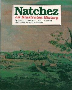 Natchez: An Illustrated History  by  David G. Sansing