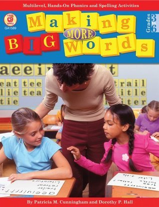 Making More Big Words, Grades 3 - 6: Multilevel, Hands-On Phonics and Spelling Activities  by  Patricia Marr Cunningham