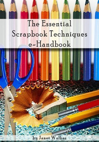The Essential Scrapbook Techniques e-Handbook  by  J. Walker