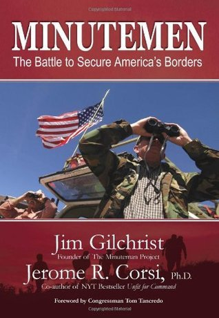 Minutemen: The Battle to Secure Americas Borders Jim Gilchrist