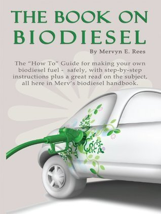 The Book On Biodiesel Mervyn Rees