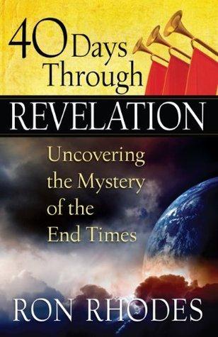 40 Days Through Revelation Ron Rhodes