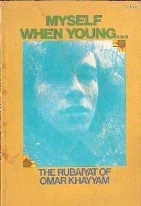 Myself When Young...: The Rubaiyat of Omar Khayyam  by  Omar Khayyám