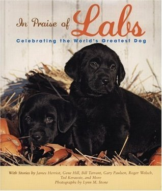 In Praise of Labs: Celebrating the Worlds Greatest Dog  by  James Herriot