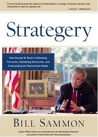 Strategery: How George W. Bush is Defeating Terrorists, Outwitting Democrats, and Confounding the Mainstream Media Bill Sammon