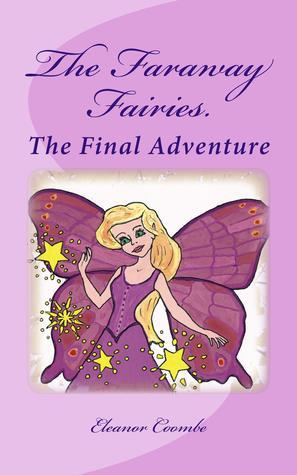 The Faraway Fairies.: The Final Adventure. (Book 13)  by  Eleanor Coombe