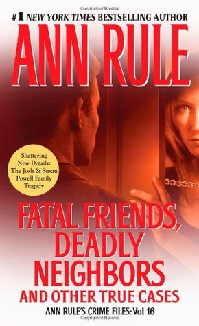 Fatal Friends, Deadly Neighbors and Other True Cases (Crime Files, #16) Ann Rule