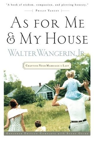 As For Me And My House: Crafting Your Marriage To Last  by  Walter Wangerin Jr.