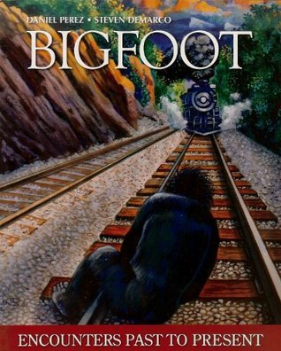 Bigfoot: Encounters Past To Present Daniel Pérez