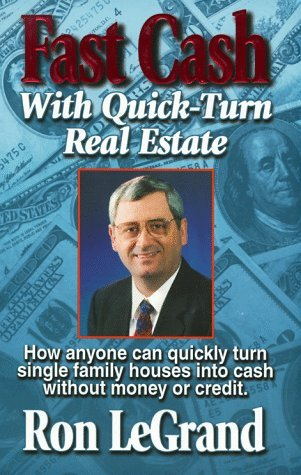 Fast Cash with Quick-Turn Real Estate: How Anyone Can Quickly Turn Single Family Houses Into Cash Ron LeGrand