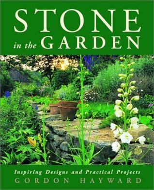 Stone in the Garden: Inspiring Designs and Practical Projects  by  Gordon Hayward