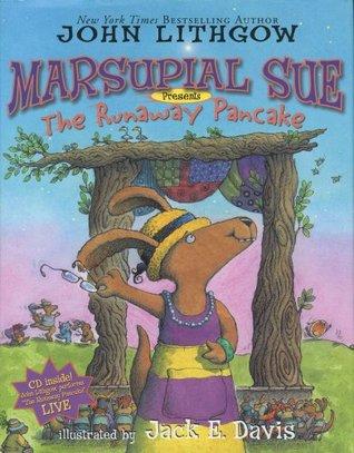 Marsupial Sue Presents The Runaway Pancake: Marsupial Sue Presents The Runaway Pancake  by  John Lithgow
