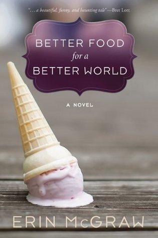 Better Food for a Better World: A Novel  by  Erin McGraw