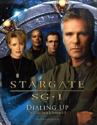Stargate SG-1: Dialing up. The Official Guide to Season 1-5 Thomasina Gibson