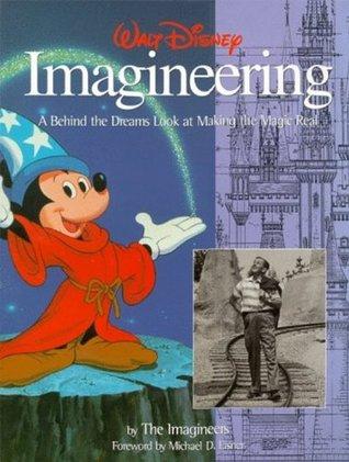 Walt Disney Imagineering: A Behind the Dreams Look At Making the Magic Real Walt Disney Company