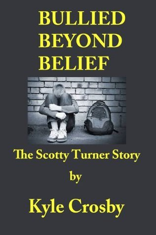 BULLIED BEYOND BELIEF: The Scotty Turner Story Kyle Crosby