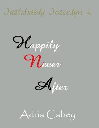 Justifiably Joscelyn 2: Happily Never After Adria Cabey