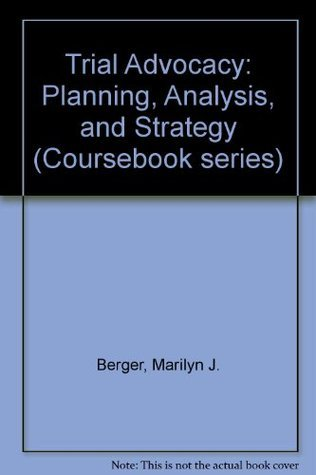 Trial Advocacy (Coursebook Series)  by  Marilyn J. Berger