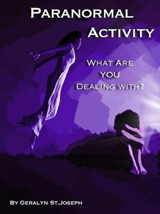 Paranormal Activity - What Are YOU Dealing With? Geralyn St. Joseph